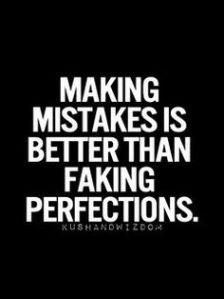 making-mistakes-is-better-than-faking-perfections-mistake-quote