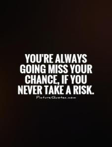 youre-always-going-miss-your-chance-if-you-never-take-a-risk-quote-1